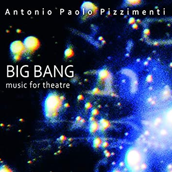 """Big Bang - Music for Theatre (From the Theatrical Performance """"Big Bang"""" and """"Genesi"""" by Lucilla Giagnoni)"""