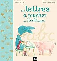 Les lettres à toucher de Balthazar - Pédagogie Montessori par Marie-Hélène Place