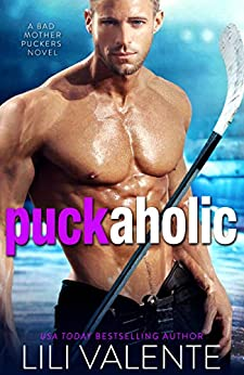 Puck Aholic: A Roommate/Enemies to Lovers/Hot Hockey Romance (Bad Motherpuckers Book 3) by [Lili Valente]