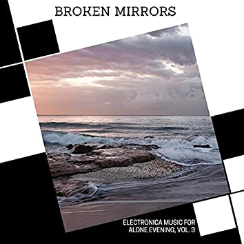 Broken Mirrors - Electronica Music For Alone Evening, Vol. 3