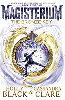 Magisterium: The Bronze Key (The Magisterium Book 3) by [Holly Black, Cassandra Clare]