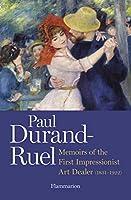 Paul Durand-Ruel: Memoir of the First Impressionist Art Dealer (1831-1922)