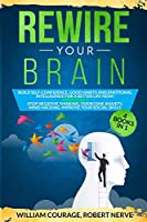 Rewire Your Brain: Build Self-Confidence, Good Habits and Emotional Intelligence for a Better Life NOW! 4 Books In 1: Stop Negative Thinking, Overcome Anxiety, Mind Hacking, Improve Your Social skills