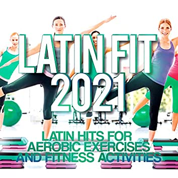 Latin Fit 2021 - Latin Hits For Aerobic Exercises And Fitness Activities
