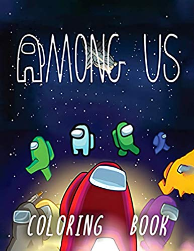 Among Us Coloring Book: Over 30 Premium Coloring Pages For Kids And Adults, Enjoy Drawing And Coloring Them As You Want!