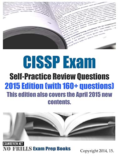 CISSP Exam Self-Practice Review Questions: 2015 Edition (with 160+ questions)