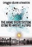The Anime Trope System: Stone vs. Viper, #7 a LitRPG. Reborn Edition