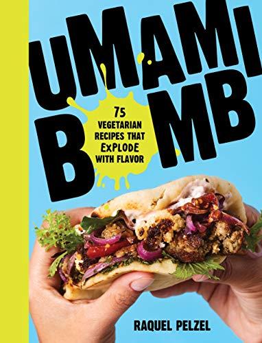 Pelzel, R: Umami Bomb: 75 Vegetarian Recipes That Explode with Flavor