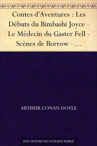 Contes d'Aventures : Les Débuts du Bimbashi Joyce - Le Médecin du Gaster Fell - Scènes de Borrow - L'Homme d'Arkhangelsk - Le Grand Moteur Brown-Pericord - La Chambre scellée (French Edition)