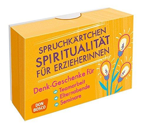 Spruchkärtchen Spiritualität für Erzieherinnen: Denk-Geschenke für Teamarbeit, Oasentage und Seminare (Denk-Geschenke für Teamarbeit, Seminare, Coaching und Elternbildung)