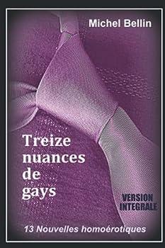 Paperback TREIZE NUANCES DE GAYS: 13 Nouvelles homoérotiques (French Edition) [French] Book
