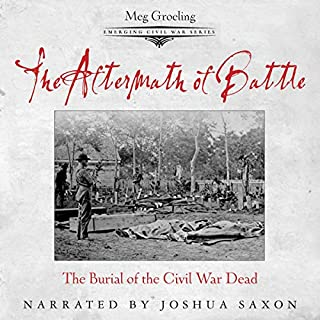 The Aftermath of Battle     The Burial of the Civil War Dead (Emerging Civil War Series)              Written by:                                                                                                                                 Meg Groeling                               Narrated by:                                                                                                                                 Joshua Saxon                      Length: 5 hrs and 13 mins     Not rated yet     Overall 0.0