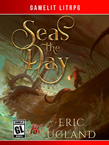 Seas the Day: A LitRPG/GameLit Adventure (The Bad Guys Book 5)