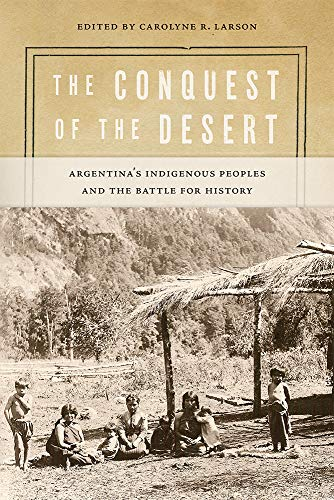 Compare Textbook Prices for The Conquest of the Desert: Argentina's Indigenous Peoples and the Battle for History Diálogos Series  ISBN 9780826362063 by Larson, Carolyne R.