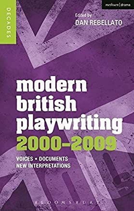 Modern British Playwriting: 2000-2009: Voices, Documents, New Interpretations (Decades of Modern British Playwriting) by Dan Rebellato(2013-12-05)