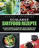 Schlanke Sirtfood Rezepte: Das große Kochbuch zur Sirtuin Diät. Endlich abnehmen wie die Stars: Bis zu 3 kg pro Woche - mit Schokolade und Rotwein! - Ulrike Hochkamp