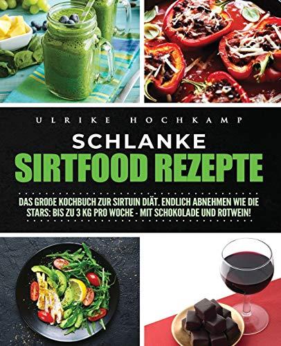 Schlanke Sirtfood Rezepte: Das große Kochbuch zur Sirtuin Diät. Endlich abnehmen wie die  Stars: Bis zu 3 kg pro Woche - mit Schokolade und Rotwein!