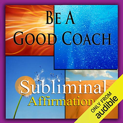 Be a Good Coach Subliminal Affirmations audiobook cover art