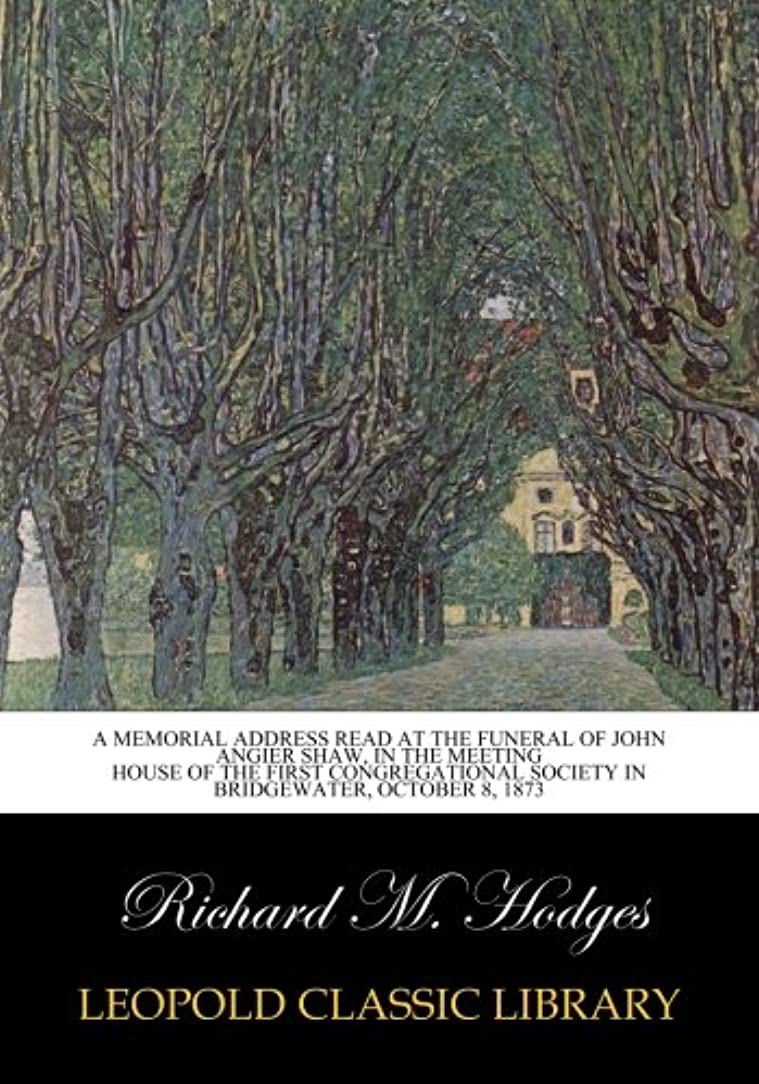 何十人も継続中オフセットA memorial address read at the funeral of John Angier Shaw, in the meeting house of the first congregational society in Bridgewater, October 8, 1873