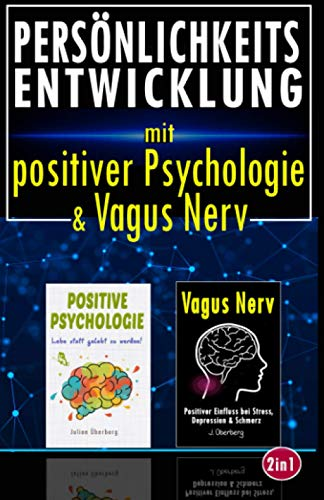 PERSÖNLICHKEITSENTWICKLUNG mit positiver Psychologie & Vagus Nerv: 2in1 Buch, um Dich auf das nächste Level zu hieven | Mit Selbstfürsorge & Mindset Training Deine Ziele erreichen