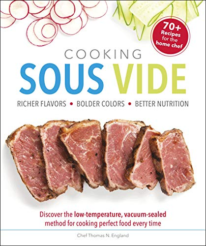 Cooking Sous Vide: Discover the Low-Temperature, Vacuum-Sealed Method for Cooking Perfect Food Every Time (English Edition)