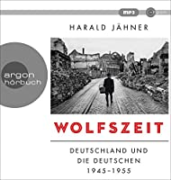 Wolfszeit: Deutschland und die Deutschen 1945-1955