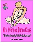 Mrs. Yvonne's Dance Class: 'Stories to delight little ballerinas!' (English Edition)