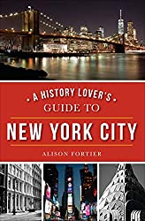 Image: A History Lover's Guide to New York City (History and Guide) | Kindle Edition | by Alison Fortier (Author). Publisher: The History Press (February 29, 2016)