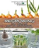 Regrowing – Neue Triebe aus Obst- und Gemüseresten: Für Garten, Balkon und Fensterbank