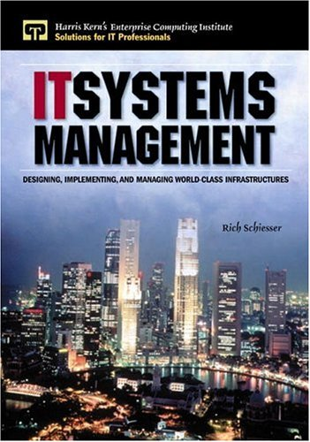 It Systems Management: Designing, Implementing, and Managing World-Class Infrastructures (Harris Kern's Enterprise Computing Institute)