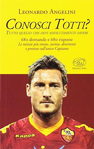 Conosci Totti? Tutto quello che devi assolutamente sapere