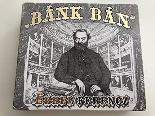 Erkel Ferencz: Bank ban Grand opera in 3 acts / Az eredeti mu elso felvetele / Original version 1st recording / With 178 page Opera Script in 4 languages: English, Hungarian, German, and French