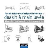 Architecture et design d'intérieur - Dessin à main levée - 45 exercices pour apprendre le sketching: 45 exercices pour apprendre le sketching pas à pas