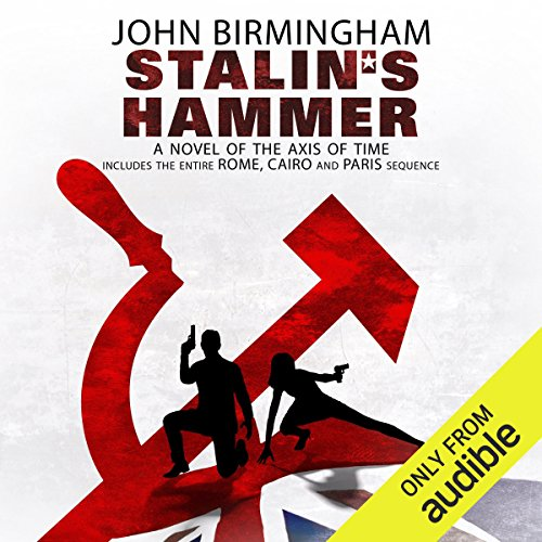 Stalin's Hammer     The Axis of Time Series              By:                                                                                                                                 John Birmingham                               Narrated by:                                                                                                                                 Jay Snyder                      Length: 12 hrs and 59 mins     22 ratings     Overall 4.8