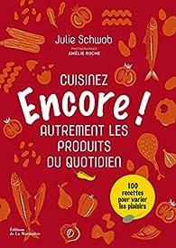 Encore - Cuisinez autrement les produits du quotidien par Julie Schwob