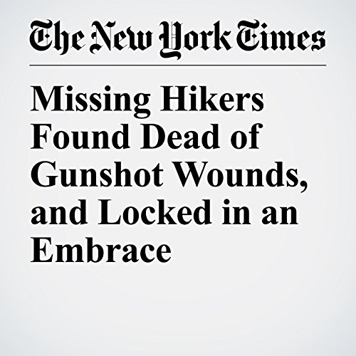 Missing Hikers Found Dead of Gunshot Wounds, and Locked in an Embrace copertina