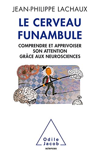 Le Cerveau funambule: Comprendre et apprivoiser son attention grâce aux neurosciences (OJ.SCIENCES)