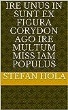 ire unus in sunt Ex figura Corydon ago ire multum miss iam populus (Italian Edition)