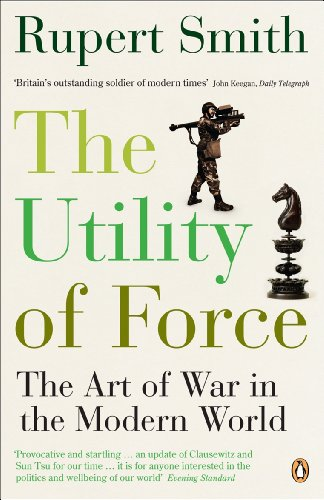 Utility of Force: The Art Of War In The Modern World