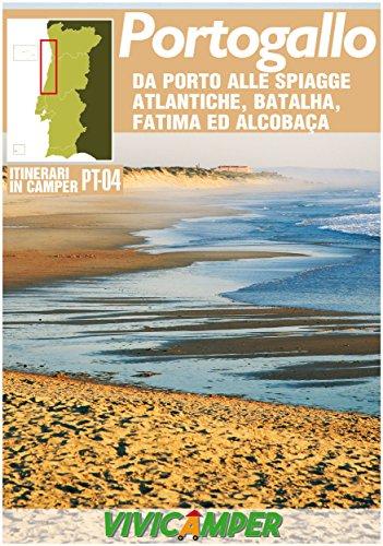 Portogallo in Camper PT-04 Ed. 2018: Itinerari Scelti per Camperisti (Itinerari in Camper - Portogallo Vol. 4)
