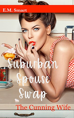 the cunning wife suburban spouse swap kindle edition by smart e m literature fiction kindle ebooks amazon com the cunning wife suburban spouse swap