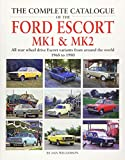 The Complete Catalogue of the Ford Escort MK1 & MK2: All Rear-Wheel Drive Escort Variants from Around the World, 1968-1980