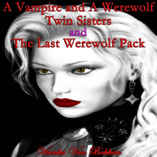 A Vampire and a Werewolf Twin Sisters and The Last Werewolf Pack cover art