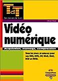 Vidéo numérique : Acquisition, montage, conversion VHS, DVD, DV, DivX, BivX, VCD, SVCD et satellite (DVB) (Des tonnes de trucs)