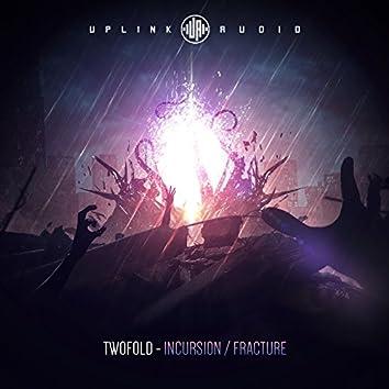Incursion / Fracture