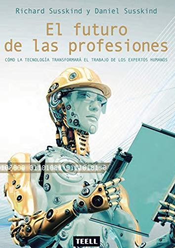 El futuro de las profesiones: Cómo la tecnología transformará el trabajo de los expertos humanos