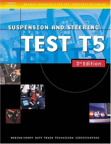 ASE Medium/Heavy Duty Truck Test Prep Manuals, 3e T5: Suspension and Steering: Suspension and Steering (Test T5) (ASE Test Prep for Medium/Heavy Duty Truck: Suspension/Steer Test T5)