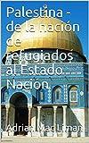 Palestina - de la nación de refugiados al Estado Nación
