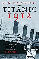 Image: Titanic 1912: The original news reporting of the sinking of the Titanic (History of the RMS Titanic series Book 1) | Kindle Edition | by Ken Rossignol (Author), Elizabeth Mackey (Illustrator). Publisher: The Privateer Clause Publishing Co. (March 27, 2012)