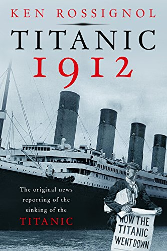 Titanic 1912: The original news reporting of the sinking of the Titanic (History of the RMS Titanic series Book 1) (English Edition)